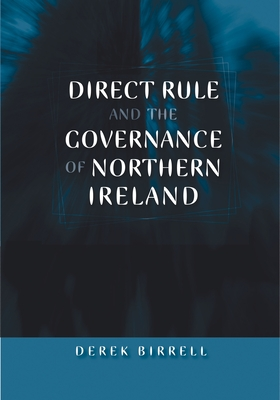 Direct Rule and the Governance of Northern Ireland - Birrell, Derek