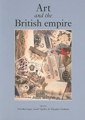 Art and the British Empire - Barringer, Timothy (Editor), and Quilley, Geoff (Editor), and Fordham, Douglas (Editor)