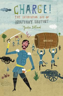 Charge!: The Interesting Bits of Military History - Pollard, Justin