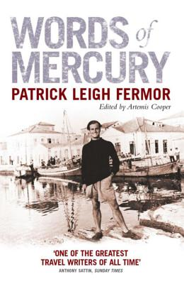 Words of Mercury - Fermor, Patrick Leigh, and Cooper, Artemis (Editor)
