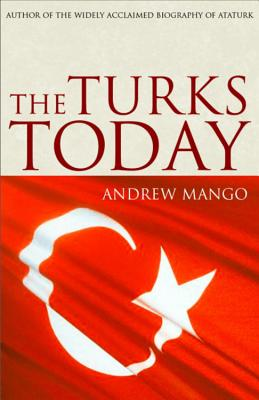 The Turks Today: Turkey after Ataturk - Mango, Andrew