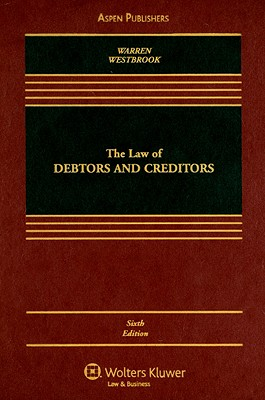 The Law of Debtors and Creditors: Text, Cases, and Problems - Warren, Elizabeth, Professor, and Westbrook, Jay Lawrence