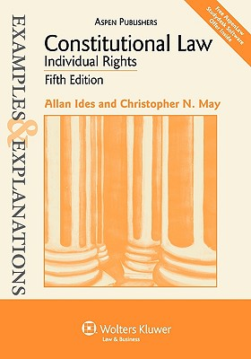 Constitutional Law: Individual Rights - Ides, Allan, and May, Christopher N