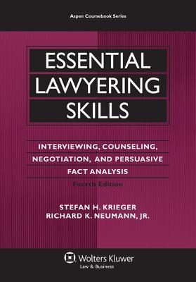 Essential Lawyering Skills: Interviewing, Counseling, Negotiation, and Persuasive Fact Analysis - Krieger, Stefan H, and Neumann, Richard K, Jr.