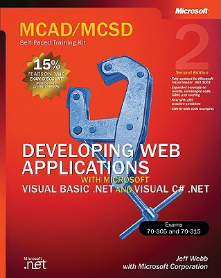 McAd/MCSD Self-Paced Training Kit: Developing Web Applications with Microsoft(r) Visual Basic(r) .Net and Microsoft Visual C#(r) .Net: Developing Web Applications with Microsoft(r) Visual Basic(r) .Net and Microsoft Visual C#(r) .Net, Second Edition - Microsoft Corporation, and Webb, Jeff