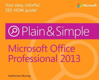 Microsoft Office Professional 2013 Plain & Simple - Murray, Katherine