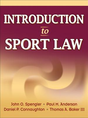 Introduction to Sport Law - Spengler, John O, Dr., and Anderson, Paul M, and Connaughton, Daniel P