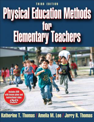 Physical Education Methods for Elementary Teachers - Thomas, Katherine T, and Lee, Amelia M, and Thomas, Jerry R
