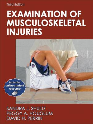 Examination of Musculoskeletal Injuries - Shultz, Sandra J, and Houglum, Peggy A, and Perrin, David H, PhD, Atc, Facsm