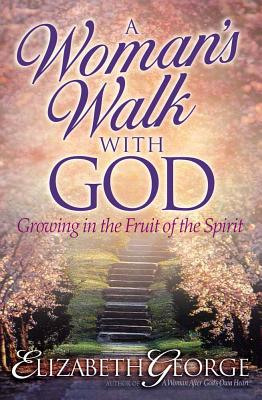 A Woman's Walk with God: Growing in the Fruit of the Spirit - George, Elizabeth