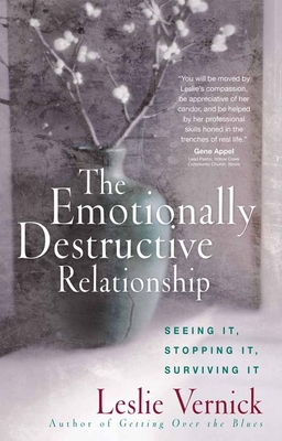 The Emotionally Destructive Relationship: Seeing It, Stopping It, Surviving It - Vernick, Leslie