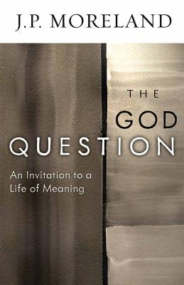 The God Question: An Invitation to a Life of Meaning - Moreland, J P