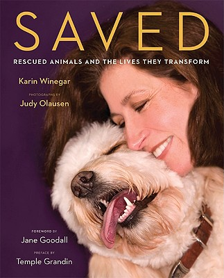Saved: Rescued Animals and the Lives They Transform - Winegar, Karin, and Olausen, Judy (Photographer), and Goodall, Jane (Foreword by)
