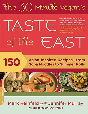 The 30 Minute Vegan's Taste of the East: 150 Asian-Inspired Recipes-From Soba Noodles to Summer Rolls - Reinfeld, Mark, and Murray, Jennifer