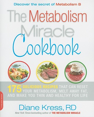 The Metabolism Miracle Cookbook: 150 Delicious Meals That Can Reset Your Metabolism, Melt Away Fat, and Make You Thin and Healthy for Life - Kress, Diane