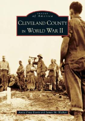 Cleveland County in World War II - Price Davis, Anita, Dr., and Walker, James M, M.D