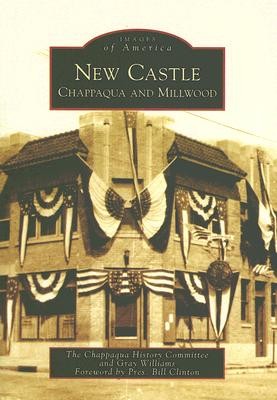 New Castle: Chappaqua and Millwood - Chappaqua History Committee, and Williams, Gray, and Clinton, Bill, President (Foreword by)