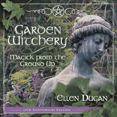 Garden Witchery - Dugan, Ellen, and Zins (Editor)