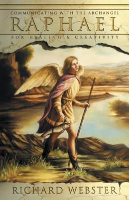 Raphael: Communicating with the Archangel for Healing & Creativity - Webster, Richard, and Willis, Joanna (Editor)