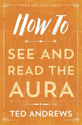 How to See & Read the Aura - Andrews, Ted