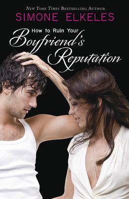 How to Ruin Your Boyfriend's Reputation - Elkeles, Simone