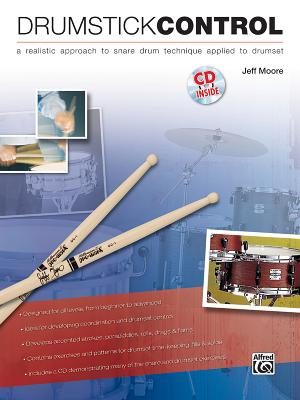 Drumstick Control: A Realistic Approach to Snare Drum Technique Applied to Drumset - Moore, Jeff