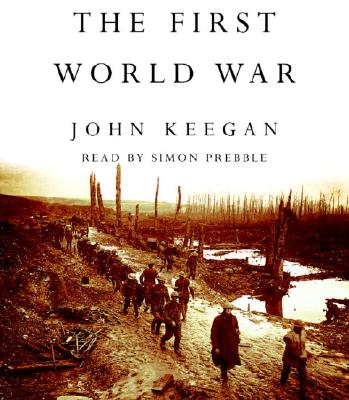 The First World War - Keegan, John, and Prebble, Simon (Read by)