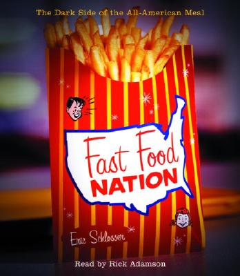 Fast Food Nation: The Dark Side of the All-American Meal - Schlosser, Eric, and Adamson, Rick (Read by)