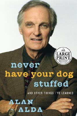 Never Have Your Dog Stuffed: And Other Things I've Learned - Alda, Alan