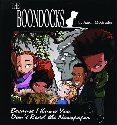 The Boondocks: Because I Know You Don't Read the Newspaper - McGruder, Aaron