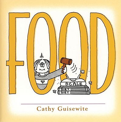Food: A Celebration of One of the Four Basic Guilt Groups - Guisewite, Cathy