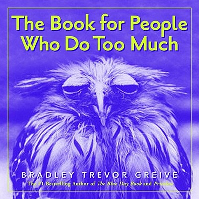 The Book for People Who Do Too Much - Greive, Bradley Trevor