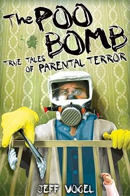 The Poo Bomb: True Tales of Parental Terror - Vogel, Jeff