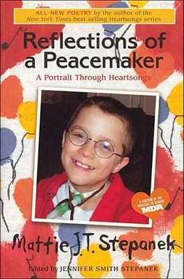 Reflections of a Peacemaker: A Portrait Through Heartsongs - Stepanek, Mattie J T, and Stepanek, Jennifer Smith (Editor), and Winfrey, Oprah (Foreword by)