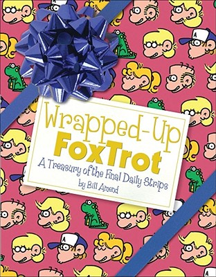 Wrapped-Up Foxtrot: A Treasury with the Final Daily Strips - Amend, Bill