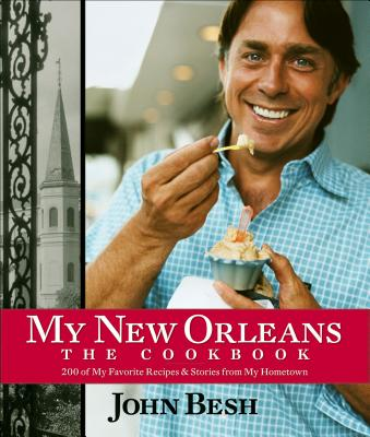 My New Orleans: The Cookbook - Besh, John, Chef