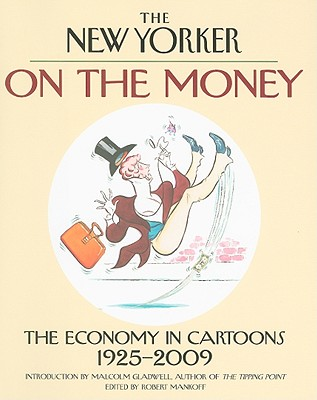On the Money: The Economy in Cartoons, 1925-2009 - Mankoff, Robert (Editor), and Gladwell, Malcolm (Introduction by)
