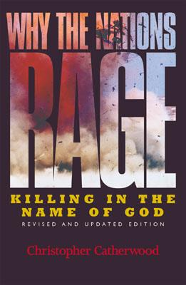 Why the Nations Rage: Killing in the Name of God - Catherwood, Christopher