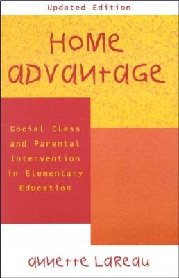 Home Advantage: Social Class and Parental Intervention in Elementary Education - Lareau, Annette