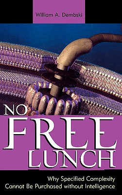 No Free Lunch: Why Specified Complexity Cannot Be Purchased Without Intelligence - Dembski, William A