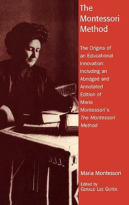 The Montessori Method: The Origins of an Educational Innovation: Including an Abridged and Annotated Edition of Maria Montessori's the Montes - Gutek, Gerald Lee, and Montessori, Maria