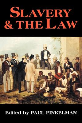 Slavery & the Law - Finkelman, Paul (Editor), and Bell, Derrick (Contributions by), and Bush, Jonathan A (Contributions by)