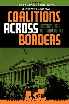 Coalitions Across Borders: Transnational Protest and the Neoliberal Order - Bandy, Joe (Editor), and Smith, Jackie, Professor (Editor), and Tilly, Charles, PhD (Contributions by)