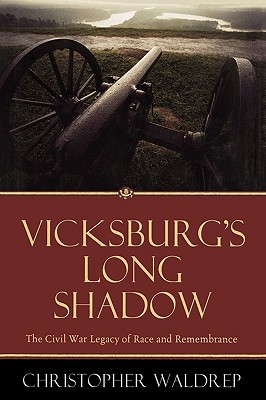 Vicksburg's Long Shadow: The Civil War Legacy of Race and Remembrance - Waldrep, Christopher