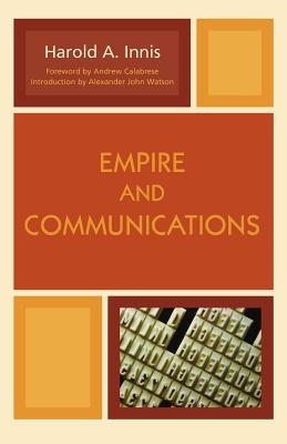 Empire and Communications - Innis, Harold, and Watson, Alexander John (Introduction by)