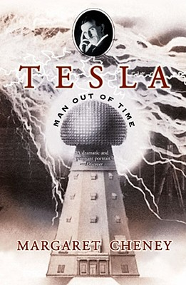 Tesla: Man Out of Time - Cheney, Margaret