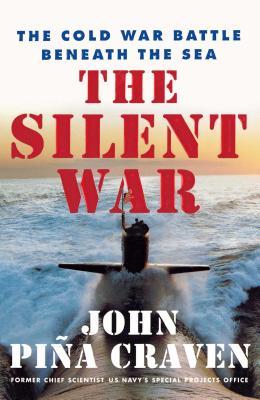 The Silent War: The Cold War Battle Beneath the Sea - Craven, John Pina