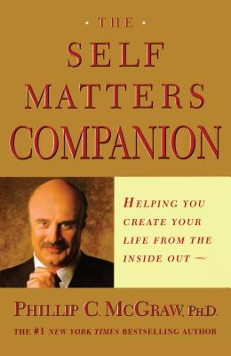 The Self Matters Companion: Helping You Create Your Life from the Inside Out - McGraw, Phillip C, Ph.D.