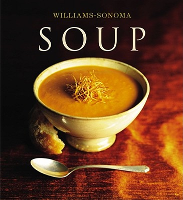 Williams-Sonoma Collection: Soup - Worthington, Diane Rossen, and Williams, Chuck (Editor)