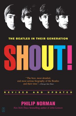 Shout!: The Beatles in Their Generation - Norman, Philip